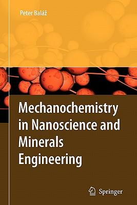 Mechanochemistry in Nanoscience and Minerals Engineering - Balaz, Peter