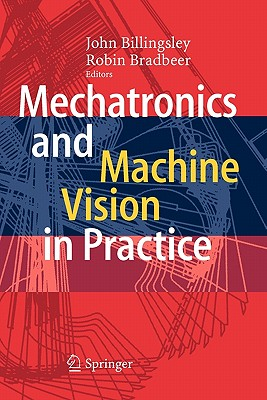 Mechatronics and Machine Vision in Practice - Billingsley, John (Editor), and Bradbeer, Robin (Editor)
