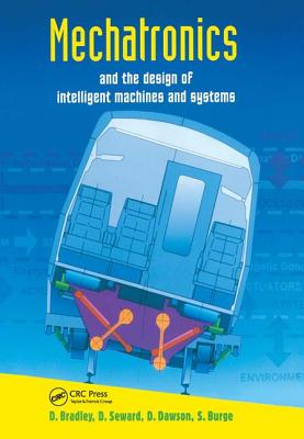 Mechatronics and the Design of Intelligent Machines and Systems - Bradley, David Allan