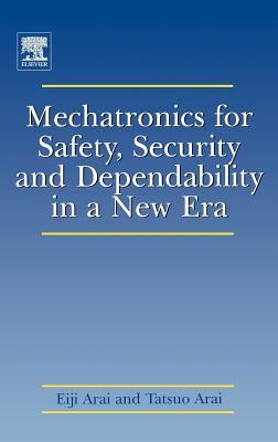 Mechatronics for Safety, Security and Dependability in a New Era - Arai, Eiji (Editor)