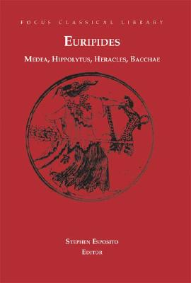 Medea, Hippolytus, Heracles, Bacchae: Four Plays - Esposito, Stephen (Edited and translated by), and Halleran, Michael R. (Translated by), and Podlecki, Anthony J. (Translated by)