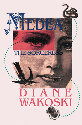 Medea the Sorceress - Wakoski, Diane