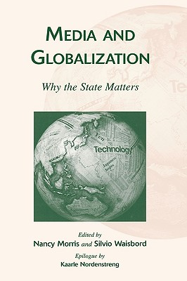 Media and Globalization: Why the State Matters - Morris, Nancy (Editor), and Waisbord, Silvio (Editor)