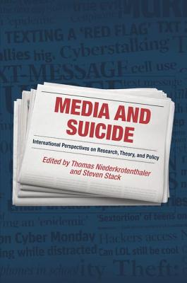 Media and Suicide: International Perspectives on Research, Theory, and Policy - Niederkrotenthaler, Thomas (Editor), and Stack, Steven (Editor)