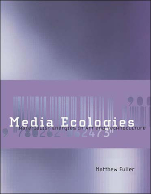Media Ecologies: Materialist Energies in Art and Technoculture - Fuller, Matthew, and Malina, Roger F, PhD (Editor), and Cubitt, Sean (Editor)