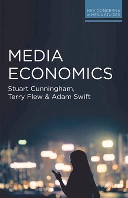Media Economics - Cunningham, Stuart, and Flew, Terry, and Swift, Adam
