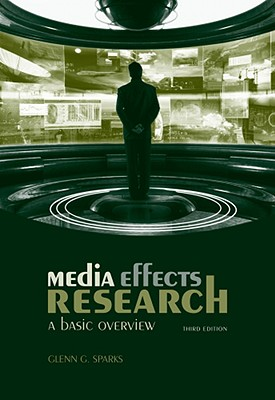Media Effects Research: A Basic Overview - Sparks, Glenn G