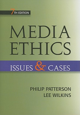 Media Ethics: Issues and Cases - Patterson, Philip, and Wilkins, Lee