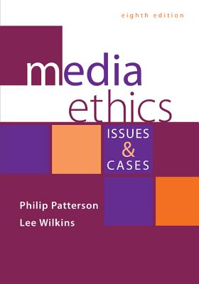 Media Ethics: Issues and Cases - Patterson, Philip, and Wilkins, Lee C.