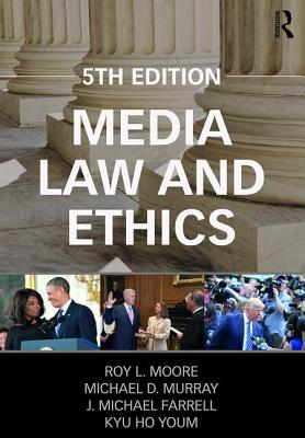 Media Law and Ethics - Moore, Roy L., and Murray, Michael D., and Farrell, Mike