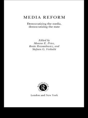 Media Reform - Price, Monroe E (Editor), and Rozumilowicz, Beata (Editor), and Verhulst, Stefaan G (Editor)
