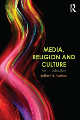 Media, Religion and Culture: An Introduction - Mahan, Jeffrey H