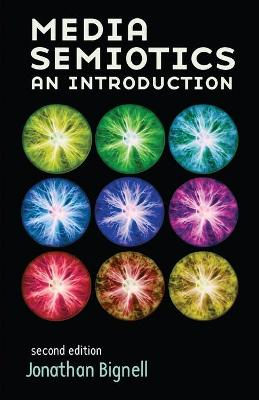 Media Semiotics: An Introduction, Second Edition - Bignell, Jonathan, Professor