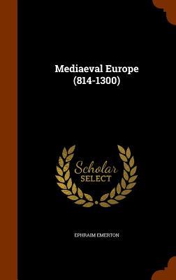 Mediaeval Europe (814-1300) - Emerton, Ephraim, Professor