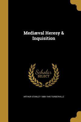 Mediaeval Heresy & Inquisition - Turberville, Arthur Stanley 1888-1945
