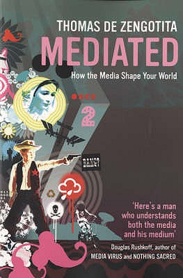 Mediated: How the Media Shape Your World - de Zengotita, Thomas