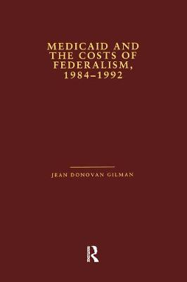 Medicaid and the Costs of Federalism, 1984-1992 - Gilman, Jean Donovan