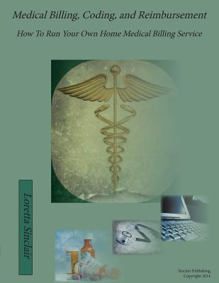 Medical Billing, Coding, and Reimbursement: How to Run Your Own Home Medical Billing Service - Sinclair, Loretta Lea