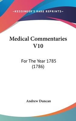 Medical Commentaries V10: For the Year 1785 (1786) - Duncan, Andrew