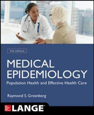 Medical Epidemiology: Population Health and Effective Health Care, Fifth Edition - Greenberg, Raymond S., and Daniels, Stephen R., and Flanders, W. Dana