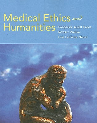 Medical Ethics and Humanities - Paola, Frederick Adolf (Editor), and Walker, Robert (Editor), and Nixon, Lois LaCivita, Ph.D., M.P.H. (Editor)