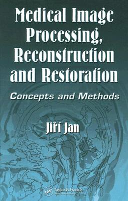 Medical Image Processing, Reconstruction and Restoration: Concepts and Methods - Jan, Jiri