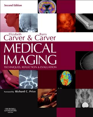 Medical Imaging: Techniques, Reflection & Evaluation - Carver, Elizabeth, and Carver, Barry