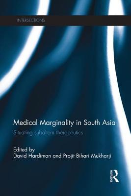 Medical Marginality in South Asia: Situating Subaltern Therapeutics - Hardiman, David (Editor), and Mukharji, Projit Bihari (Editor)