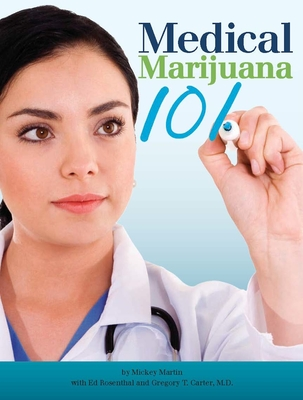 Medical Marijuana 101 - Gieringer, Dale, Ph.D., and Martin, Mickey, and Rosenthal, Ed