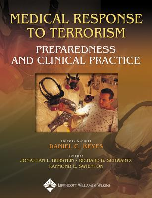 Medical Response to Terrorism: Preparedness and Clinical Practice - Keyes, Daniel C, MD, MPH, and Burstein, Jonathan L, MD (Editor), and Schwartz, Richard B, Professor, MD, Facep (Editor)