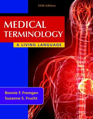 Medical Terminology: A Living Language Plus Mymedicalterminologylab with Pearson Etext -- Access Card Package - Fremgen, Bonnie F