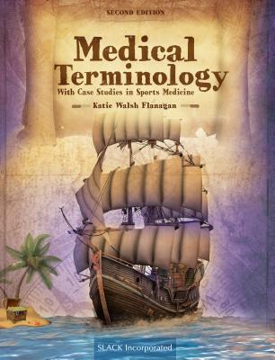 Medical Terminology with Case Studies in Sports Medicine - Walsh Flanagan, Katie, Edd, Atc