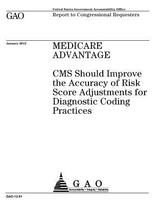 Medicare Advantage: CMS Should Improve the Accuracy of Risk Score Adjustments for Diagnostic Coding Practices: Report to Congressional Requesters. - Office, U S Government Accountability