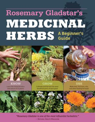 Medicinal Herbs: a Beginners Guide - Gladstar, Rosemary
