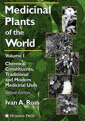 Medicinal Plants of the World: Volume 1: Chemical Constituents, Traditional and Modern Medicinal Uses - Ross, Ivan A.