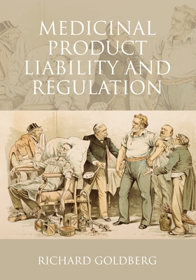 Medicinal Product Liability and Regulation - Goldberg, Richard