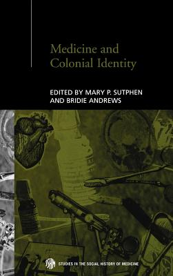 Medicine and Colonial Identity - Sutphen, Mary (Editor), and Andrews, Bridie (Editor)