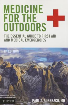 Medicine for the Outdoors: The Essential Guide to First Aid and Medical Emergencies - Auerbach, Paul S, MD, MS, Facep