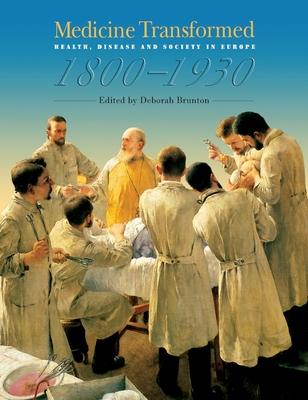 Medicine Transformed: Health, Disease and Society in Europe 1800-1930 - Brunton, Deborah (Editor)