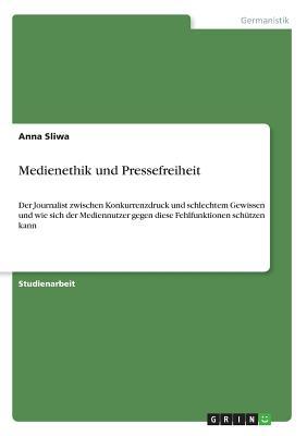 Medienethik Und Pressefreiheit - Sliwa, Anna