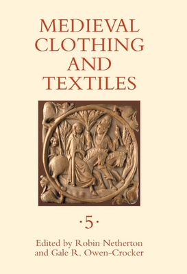 Medieval Clothing and Textiles, Volume 5 - Netherton, Robin (Editor), and Owen-Crocker, Gale R (Editor)