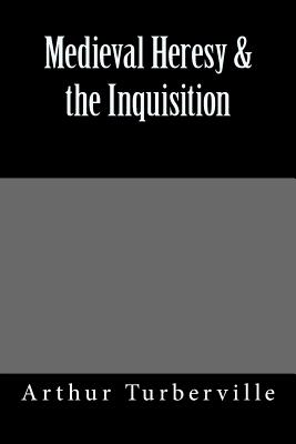 Medieval Heresy & the Inquisition - Turberville, Arthur Stanley