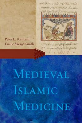 Medieval Islamic Medicine - Pormann, Peter E, and Savage-Smith, Emilie