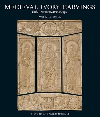 Medieval Ivory Carvings: Early Christian to Romanesque - Williamson, Paul, Dr.