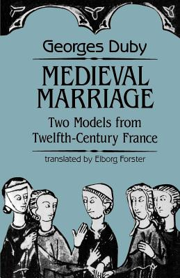 Medieval Marriage: Two Models from Twelfth-Century France - Duby, Georges, Professor