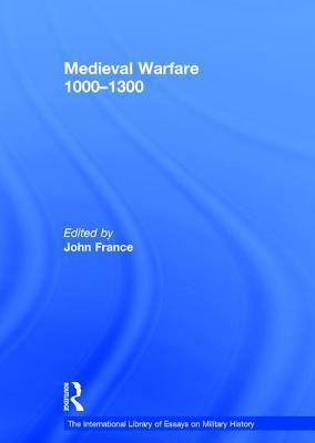 Medieval Warfare 1000-1300 - France, John (Editor)