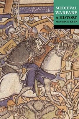 Medieval Warfare: A History - Keen, Maurice (Editor)