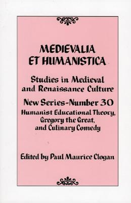 Medievalia Et Humanistica No. 30: Studies in Medieval and Renaissance Culture - Clogan, Paul Maurice (Editor)