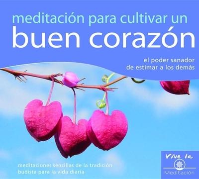 Meditacion Para Cultivar un Buen Corazon: El Poder Sanador de Estimar A los Demas - Tharpa Publications (Creator)