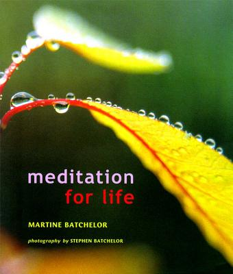Meditation for Life - Batchelor, Martine, and Batchelor, Stephen (Photographer)